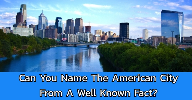 Can You Name The American City From A Well Known Fact?