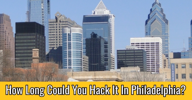 How Long Could You Hack It In Philadelphia?