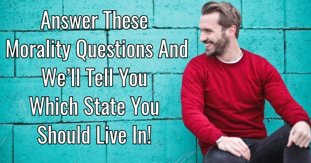 Answer These Morality Questions and We'll Tell You Which State You Should Live In!