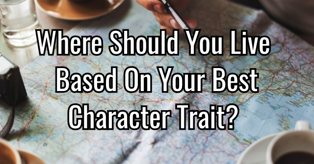 Where Should You Live Based On Your Best Character Trait?