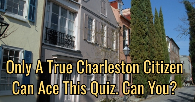 Only A True Charleston Citizen Can Ace This Quiz. Can You?