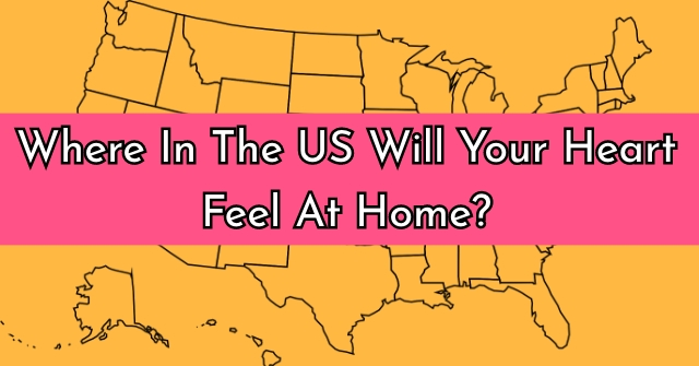 Where In The US Will Your Heart Feel At Home?