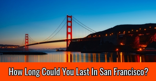 How Long Could You Last In San Francisco?