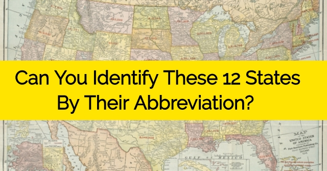 Can You Identify These 12 States By Their Abbreviation?
