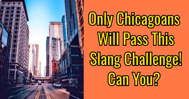 Only Chicagoans Will Pass This Slang Challenge! Can You?