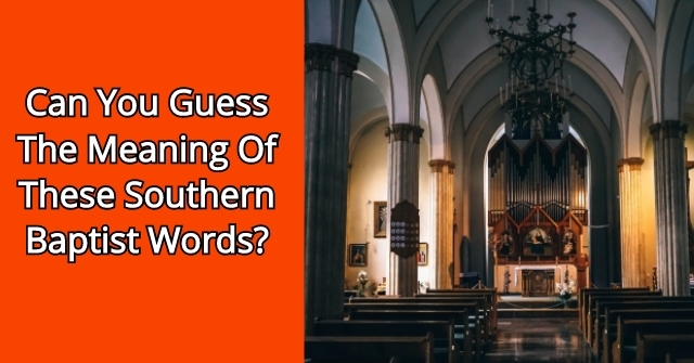 Can You Guess The Meaning Of These Southern Baptist Words?