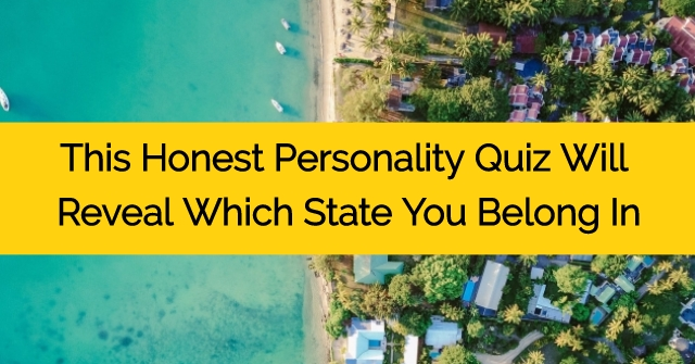 This Honest Personality Quiz Will Reveal Which State You Belong In!