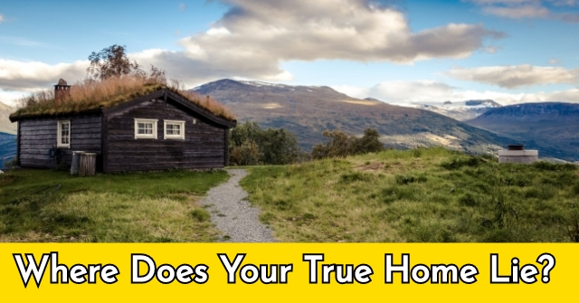 Where Does Your True Home Lie?