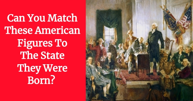 Can You Match These American Figures To The State They Were Born?