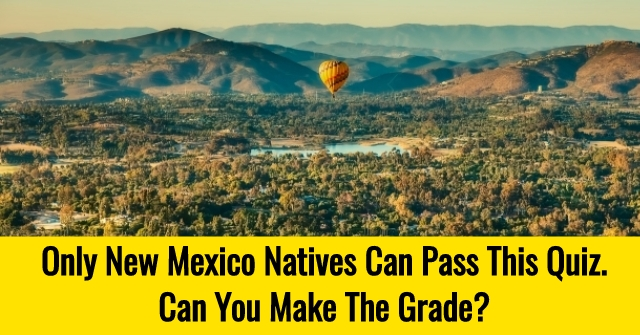 Only New Mexico Natives Can Pass This Quiz. Can You Make The Grade?