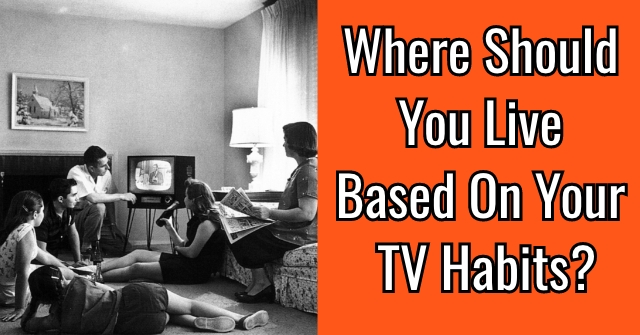 Where Should You Live Based On Your TV Habits?