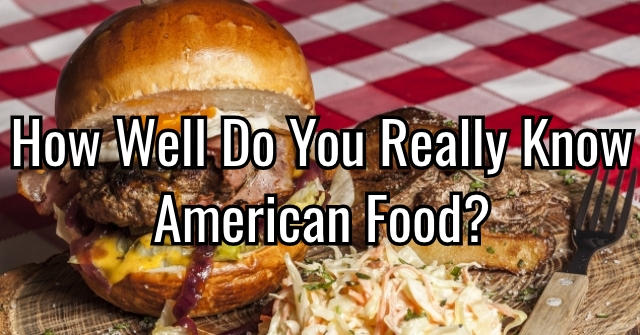How Well Do You Really Know American Food?