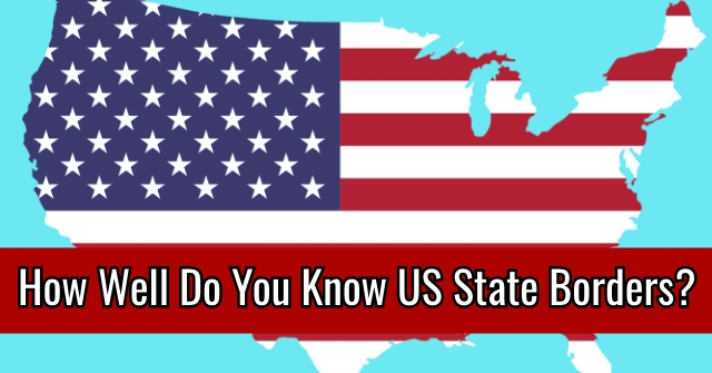 How Well Do You Know US State Borders?