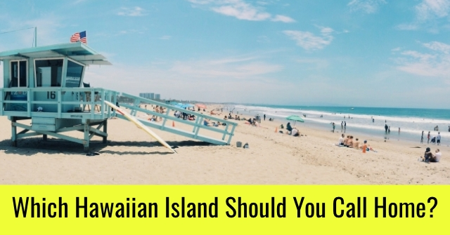 Which Hawaiian Island Should You Call Home?