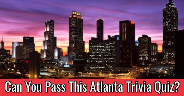 Can You Pass This Atlanta Trivia Quiz?