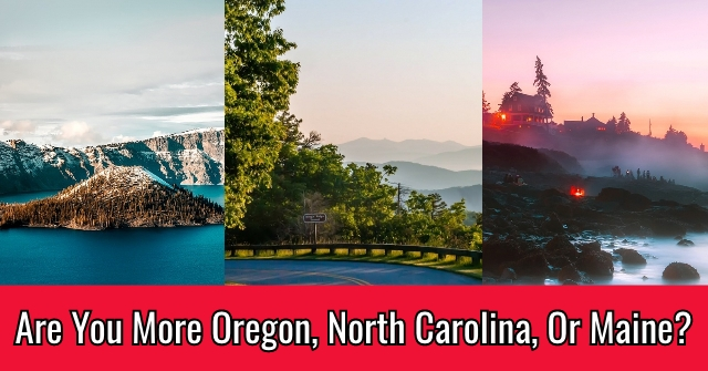 Are You More Oregon, North Carolina, Or Maine?