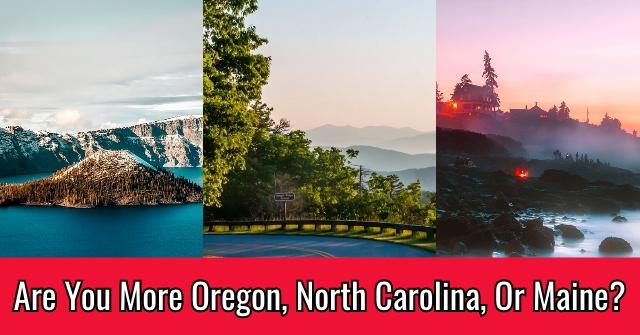 Are You More Oregon, North Carolina, Or Maine?