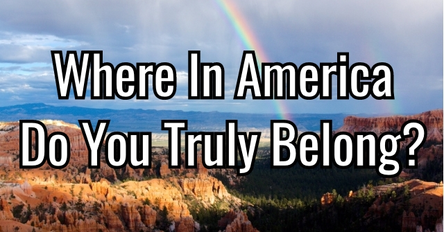 Where In America Do You Truly Belong?