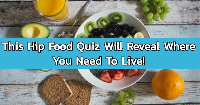 This Hip Food Quiz Will Reveal Where You Need To Live!