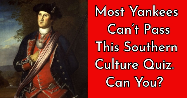 Most Yankees Can't Pass This Southern Culture Quiz. Can You?