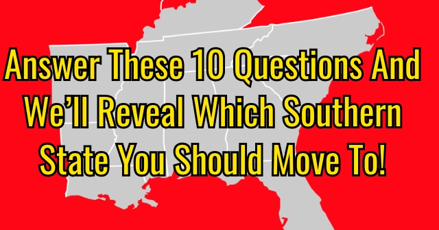 Answer These 10 Questions And We'll Reveal Which Southern State You Should Move To!