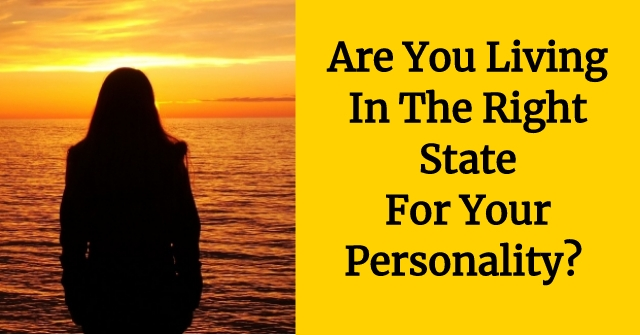 Are You Living In The Right State For Your Personality?
