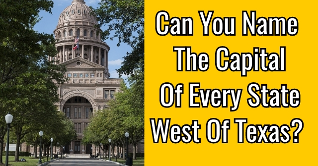 Can You Name The Capital Of Every State West Of Texas?