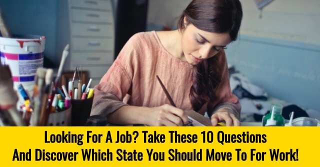 Looking For A Job? Take These 10 Questions And Discover Which State You Should Move To For Work!