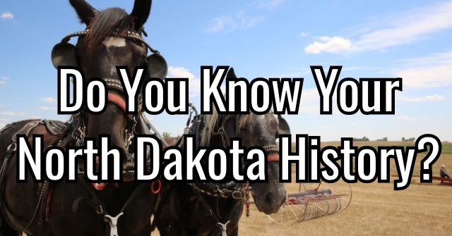 Do You Know Your North Dakota History?