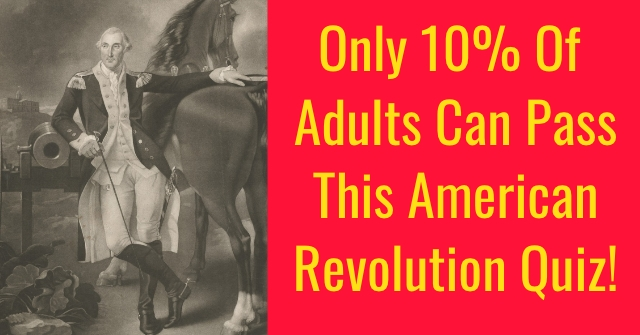 Only 10% Of Adults Can Pass This American Revolution Quiz!