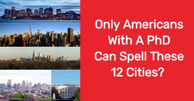 Only Americans With A PhD Can Spell These 12 Cities?