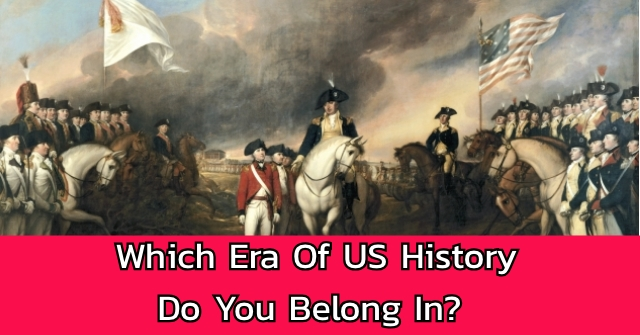 Which Era Of US History Do You Belong In?