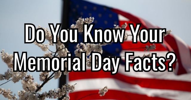 Do You Know Your Memorial Day Facts?
