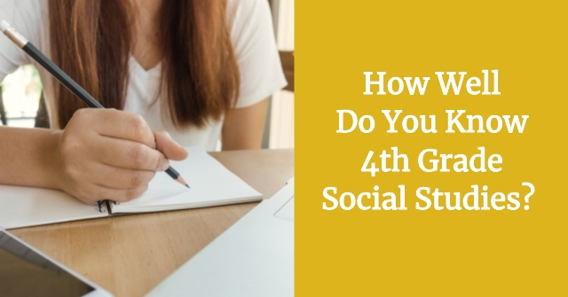 How Well Do You Know 4th Grade Social Studies?