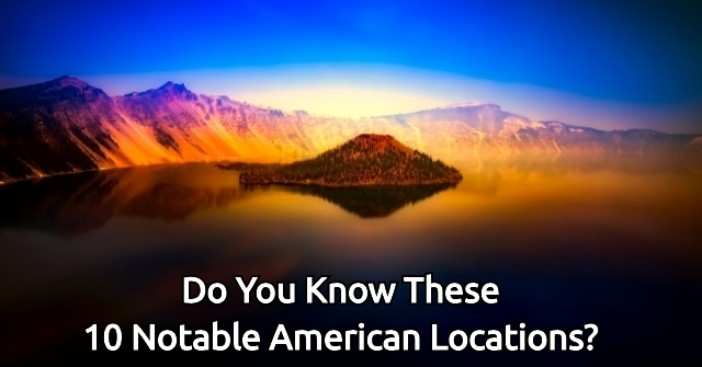Do You Know These 10 Notable American Locations?