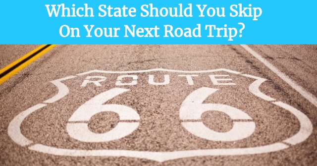 Which State Should You Skip On Your Next Road Trip?