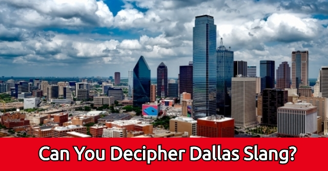 Can You Decipher Dallas Slang?