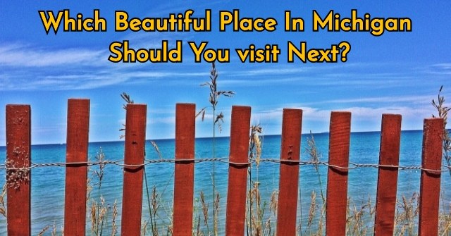 Which beautiful Place In Michigan Should You visit Next?