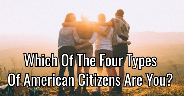 Which Of The Four Types Of American Citizens Are You?