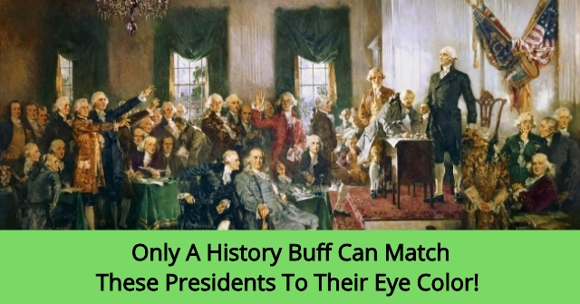 Only A History Buff Can Match These Presidents To Their Eye Color!
