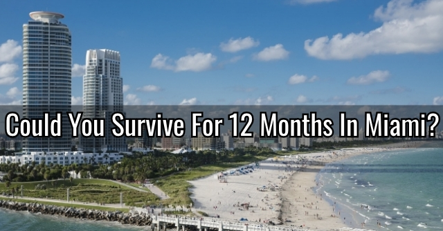 Could You Survive For 12 Months In Miami?
