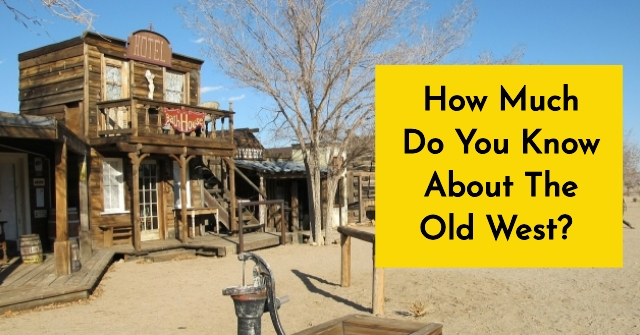 How Much Do You Know About The Old West?