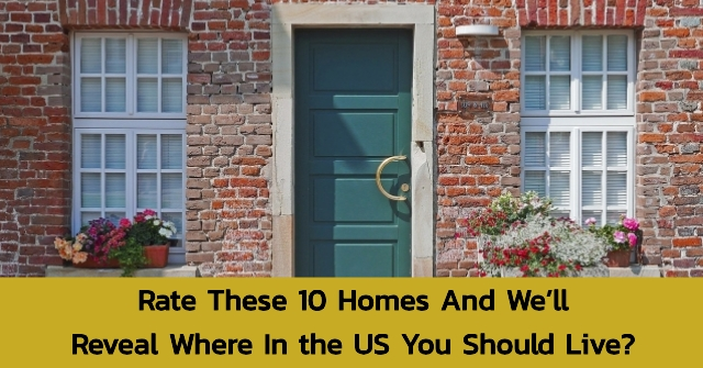 Rate These 10 Homes And We'll Reveal Where In the US You Should Live?