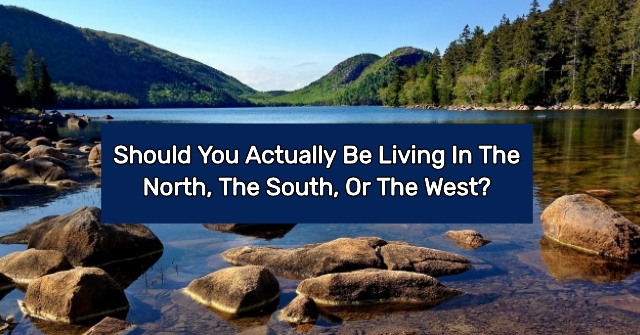 Should You Actually Be Living In the North, The South, Or The West?