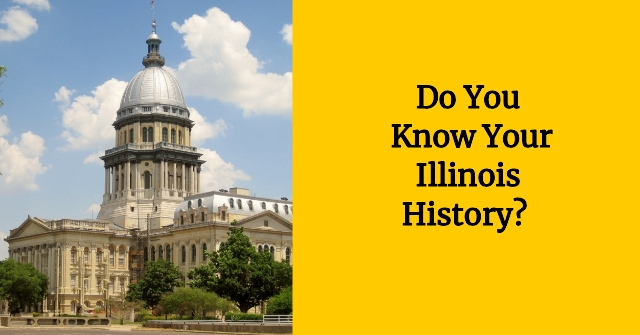 Do You Know Your Illinois History?