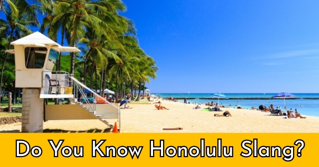 Do You Know Honolulu Slang?