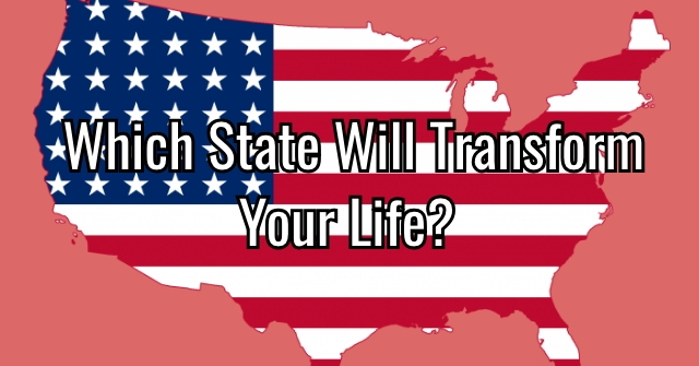 Which State Will Transform Your Life?