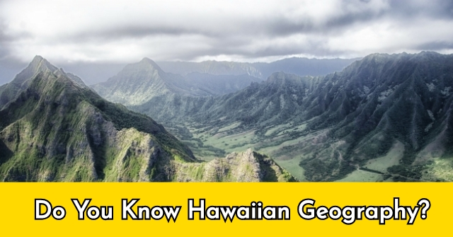 Do You Know Hawaiian Geography?