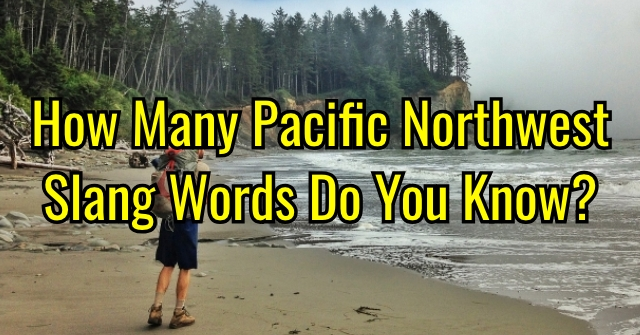 How Many Pacific Northwest Slang Words Do You Know?