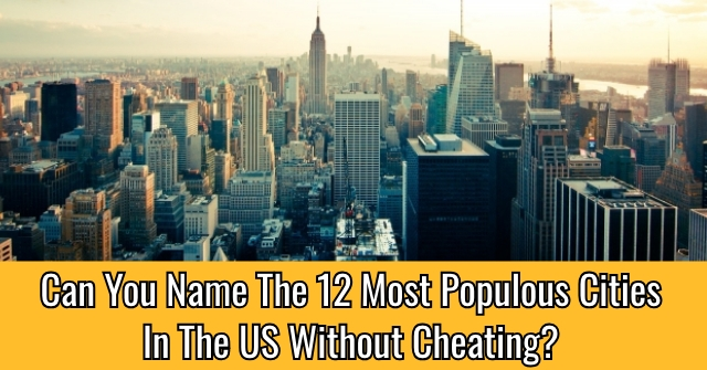 Can You Name The 12 Most Populous Cities In The US Without Cheating?